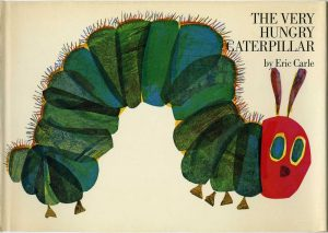 The Very Hungry Caterpillar Written by Eric Carle New York, World Publishing, 1970; Kerlan Collection, Children's Literature Research Collections University of Minnesota Libraries